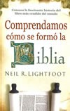 COMPRENDAMOS COMO SE FORMO LA BIBLIA  - LIGHTFOOT, NEIL