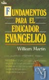 FUNDAMENTOS DEL EDUCADOR EVANGELICO  - Martin, William