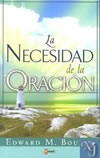 LA NECESIDAD DE LA ORACION  - Bounds, Edward M.